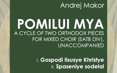 NEW: Makor Andrej: POMILUI MYA for mixed choir (SATB div), 2020
