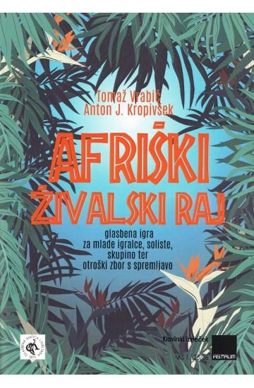 AFRIŠKI ŽIVALSKI RAJ [AFRICAN ANIMAL PARADISE]  (Vocal Score)