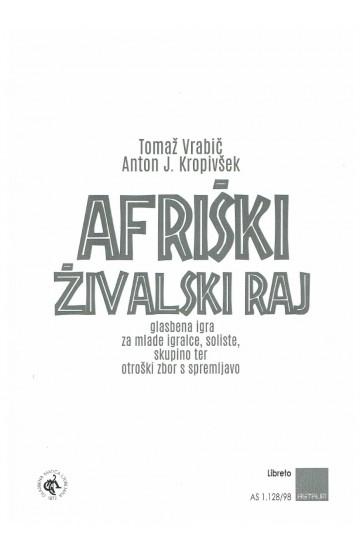 AFRIŠKI ŽIVALSKI RAJ [AFRICAN ANIMAL PARADISE]  (Libretto)