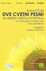 DVE CVETNI PESMI [Two Flower Songs] SSAAdiv, Complete Edition, 2013