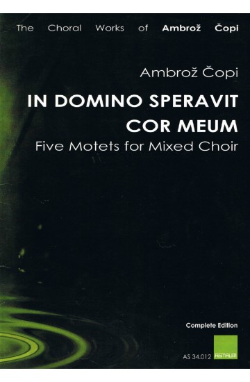 IN DOMINO SPERAVIT COR MEUM, Five Motets for Mixed Choir  [2003–2011]