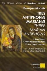 TRES ANTIPHONAE MARIANAE / THREE MARIAN ANTIPHONS (SATBdiv)